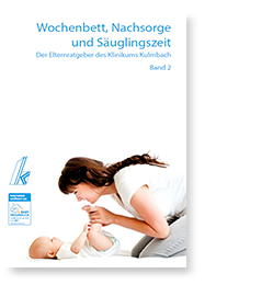 Wochenbett, Nachsorge und Säuglingszeit - Der Elternratgeber des Klinikums Kulmbach - Kulmbacher Klapperstorch Band 2